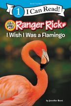 Ranger Rick: I Wish I Was a Flamingo Hardcover  by Jennifer Bové