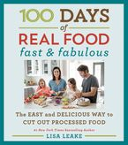 100 Days of Real Food: Fast & Fabulous Hardcover  by Lisa Leake