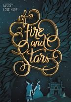 Of Fire and Stars Hardcover  by Audrey Coulthurst