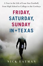 Friday, Saturday, Sunday in Texas Hardcover  by Nick Eatman