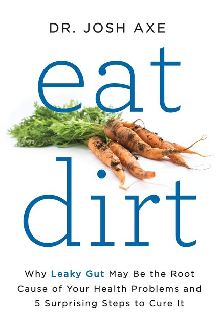 Eat dirt josh axe hardcover why leaky gut may be the root cause of your health problems and 5 surprising steps to cure it fandeluxe Choice Image