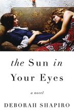 The Sun in Your Eyes Hardcover  by Deborah Shapiro
