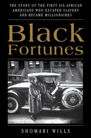 Cover image - Black Fortunes: The Story of the First Six African Americans Who EscapedSlavery and Became Millionaires