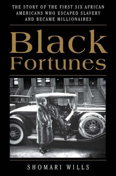 Black Fortunes: The Story of the First Six African Americans Who EscapedSlavery and Became Millionaires