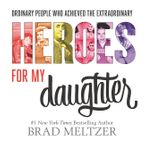 Heroes for My Daughter Hardcover  by Brad Meltzer