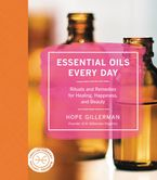 Essential Oils Every Day Hardcover  by Hope Gillerman