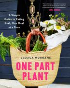 Book cover image: One Part Plant: A Simple Guide to Eating Real, One Meal at a Time