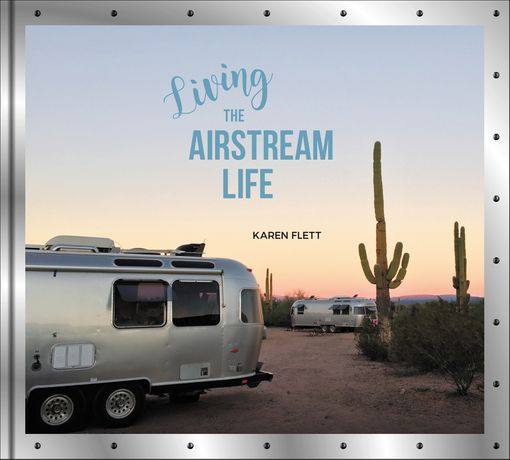 Living the Airstream Life - Karen Flett - Hardcover