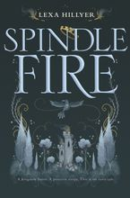 Spindle Fire Hardcover  by Lexa Hillyer