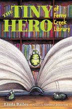 The Tiny Hero of Ferny Creek Library - Linda Bailey