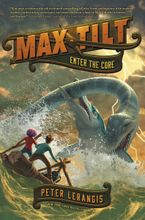 Max Tilt: Enter the Core Hardcover  by Peter Lerangis