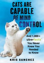Cats Are Capable of Mind Control Hardcover  by Kris Sanchez