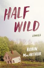 Half Wild Hardcover  by Robin MacArthur