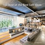 150 Best of the Best Loft Ideas Hardcover  by Inc. LOFT Publications