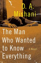 The Man Who Wanted to Know Everything eBook  by D. A. Mishani