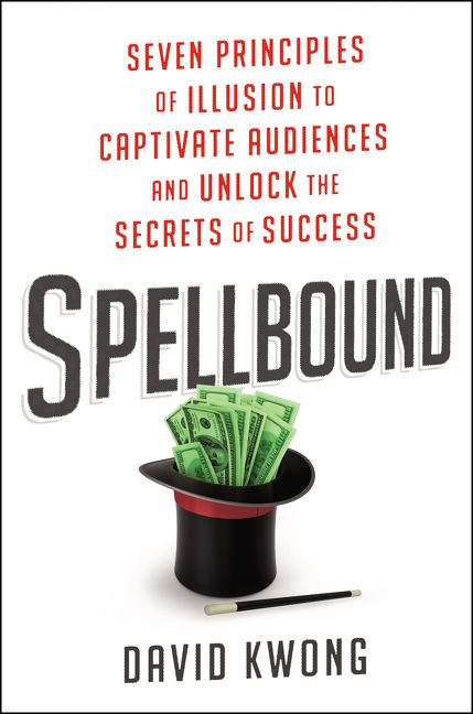 Book cover image: Spellbound: Seven Principles of Illusion to Captivate Audiences and Unlock the Secrets of Success