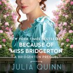 Because of Miss Bridgerton Downloadable audio file UBR by Julia Quinn
