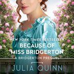 Because of Miss Bridgerton Downloadable audio file UBR by Julia Quinn