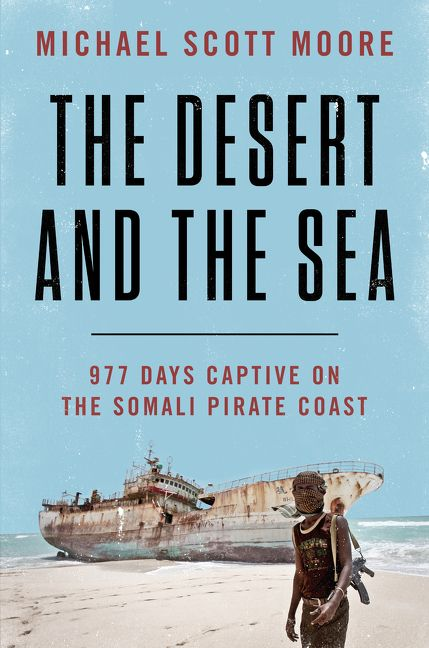 Book cover image: The Desert and the Sea: 977 Days Captive on the Somali Pirate Coast | International Bestseller | National Bestseller