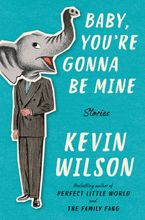 Baby, You're Gonna Be Mine Hardcover  by Kevin Wilson