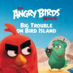 The Angry Birds Movie: Big Trouble on Bird Island Paperback  by Sarah Stephens