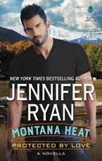 Montana Heat: Protected by Love Paperback  by Jennifer Ryan