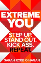 Book cover image: Extreme You: Step Up. Stand Out. Kick Ass. Repeat.
