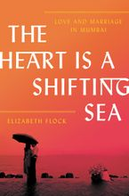 The Heart Is a Shifting Sea Hardcover  by Elizabeth Flock