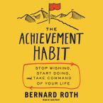 The Achievement Habit Downloadable audio file UBR by Bernard Roth