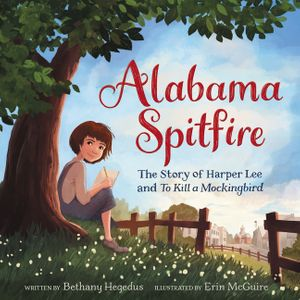 Alabama Spitfire: The Story of Harper Lee and To Kill a Mockingbird book image