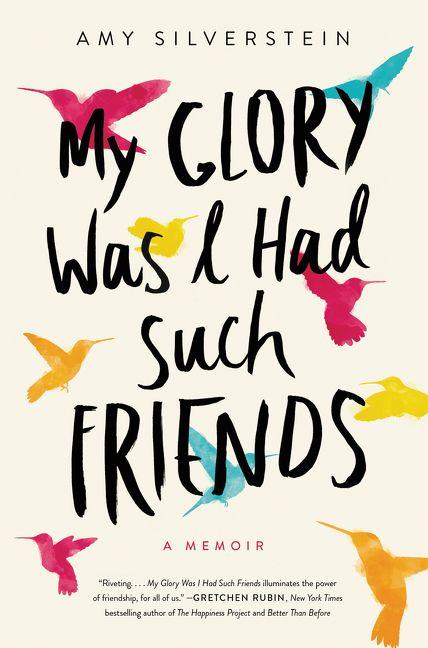 86b735b378b9c My Glory Was I Had Such Friends - Amy Silverstein - Hardcover