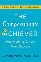 The Compassionate Achiever Hardcover  by Christopher L. Kukk