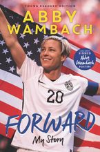 Forward: My Story Young Readers' Edition Hardcover  by Abby Wambach