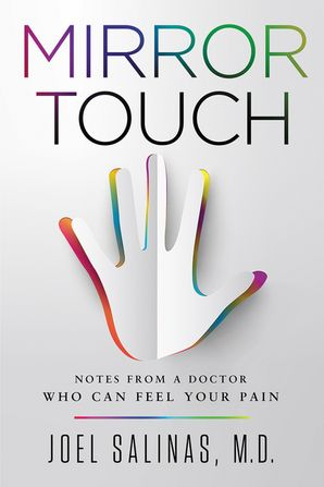 MIRROR TOUCH:NOTES FROM A DOCTOR WHO CAN FEEL YOUR PAIN