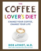 The Coffee Lover's Diet Hardcover  by Dr. Bob Arnot