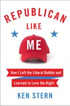 Republican Like Me: How I Left the Liberal Bubble and Learned to Love the Right - Ken Stern