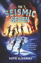 The Seismic Seven Hardcover  by Katie Slivensky