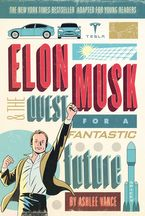 Elon Musk and the Quest for a Fantastic Future Young Readers' Edition Hardcover  by Ashlee Vance