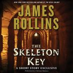 Skeleton Key: A Short Story Exclusive Downloadable audio file UBR by James Rollins