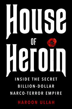 Cover image - House of Heroin: Inside the Secret Billion-Dollar Narco-Terror Empire