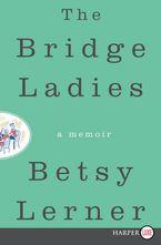 The Bridge Ladies Paperback LTE by Betsy Lerner