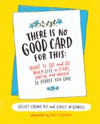 There Is No Good Card for This Hardcover  by Kelsey Crowe