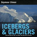 Icebergs & Glaciers Hardcover  by Seymour Simon