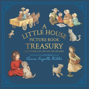 A Little House Picture Book Treasury
