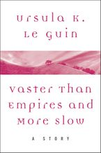 Vaster than Empires and More Slow eBook  by Ursula K. Le Guin