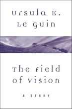 The Field of Vision eBook  by Ursula K. Le Guin