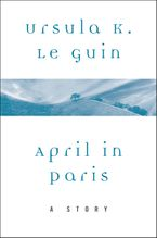 April in Paris eBook  by Ursula K. Le Guin