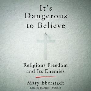 It's Dangerous to Believe - Mary Eberstadt - Digital Audiobook