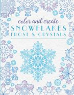Color and Create Snowflakes, Frost, and Crystals Paperback  by