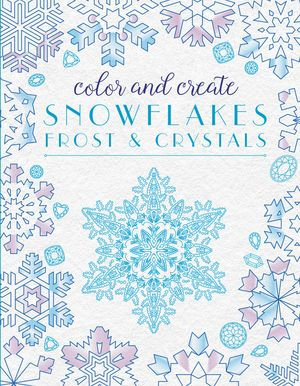 Color and Create Snowflakes, Frost, and Crystals book image